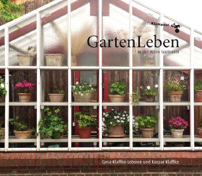 Cover: GartenLeben in der Alten Gärtnerei