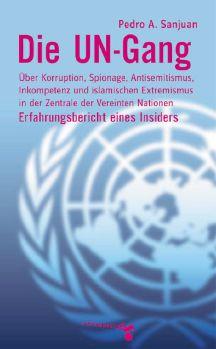 Cover: Die UN-Gang. Über Korruption, Spionage, Antisemitismus, Inkompetenz und islamischen Extremismus in der Zentrale der Vereinten Nationen