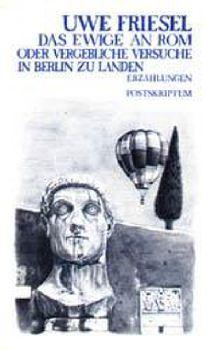 Cover: Das Ewige an Rom oder Vergebliche Versuche in Berlin zu landen
