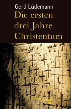 Cover: Die ersten drei Jahre Christentum